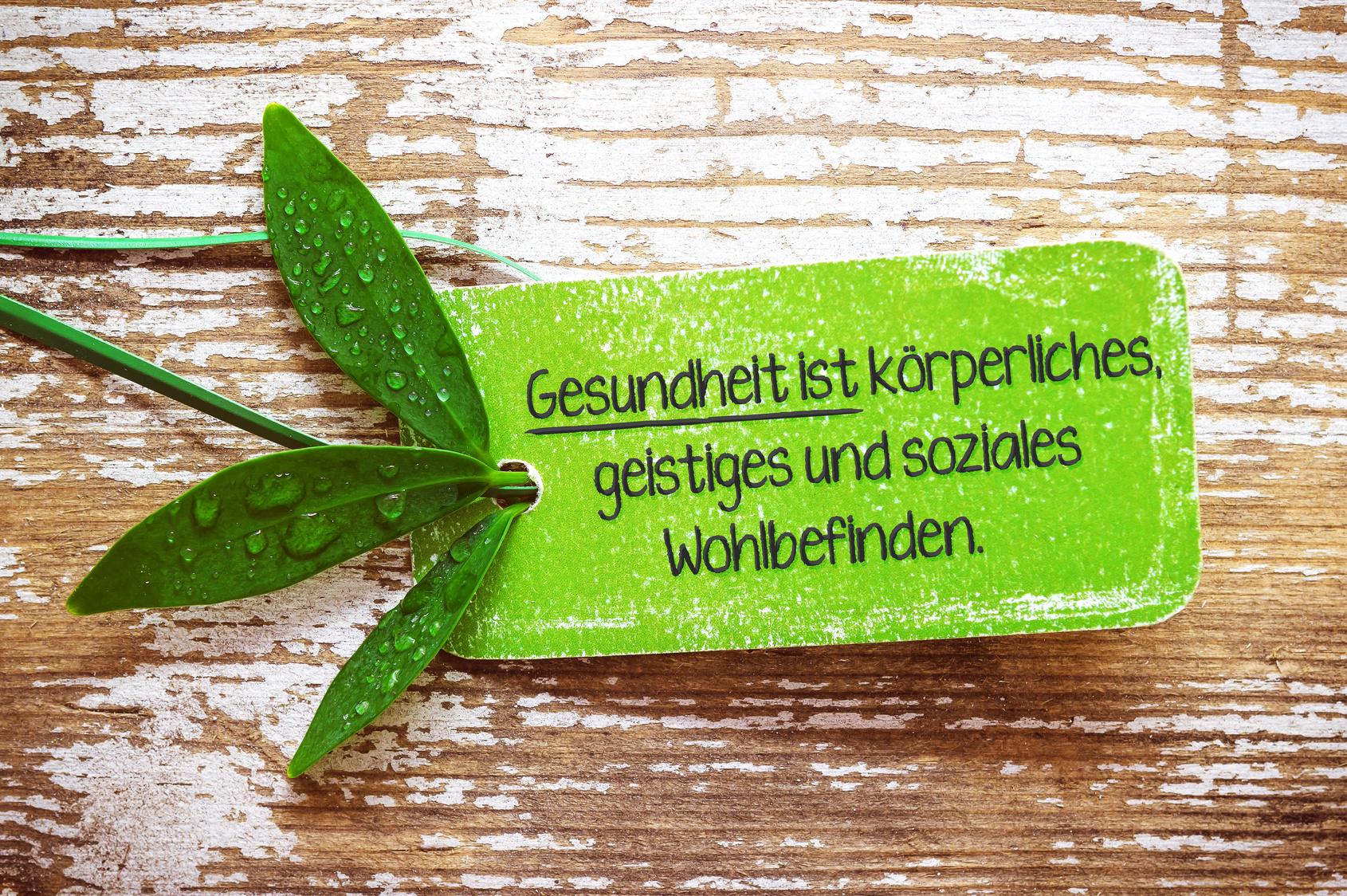 Gesundheit ist körperliches, geistiges und soziales Wohlbefinden.
